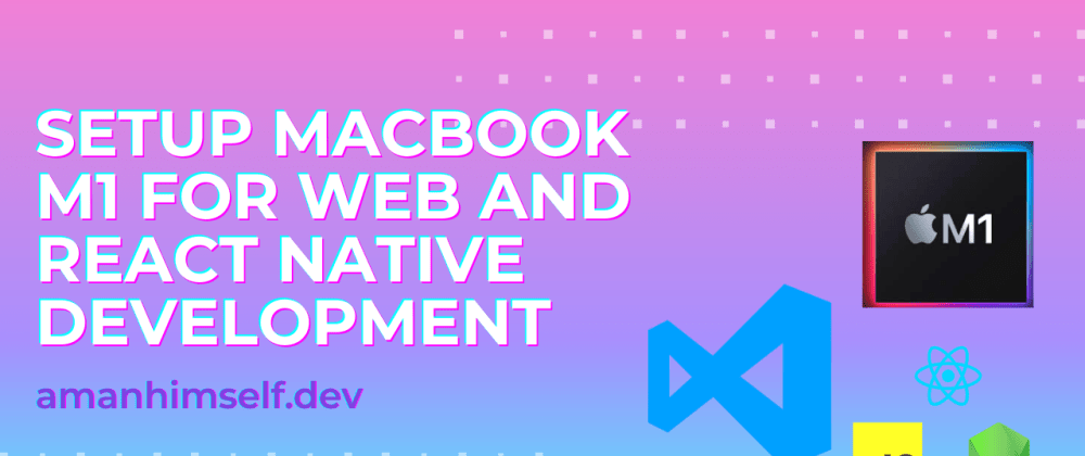 Cover image for Setup Macbook M1 for Web and React Native development