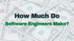 How Much Do Software Engineers Make?