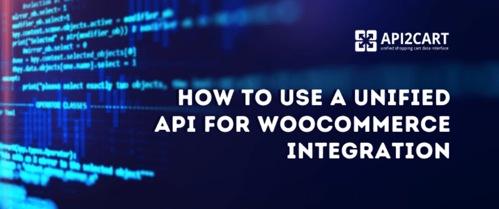 Cover image for How to Use a Unified API for WooCommerce Integration