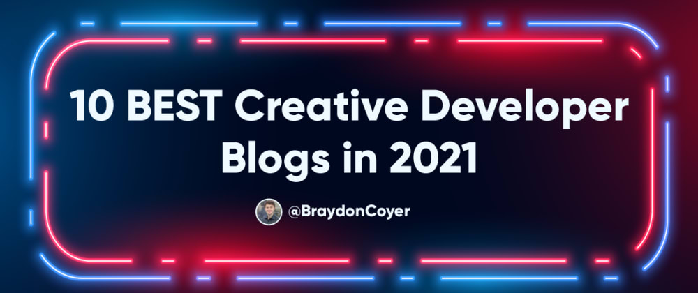 Cover image for 10 BEST Custom and Creative Developer Blogs in 2021
