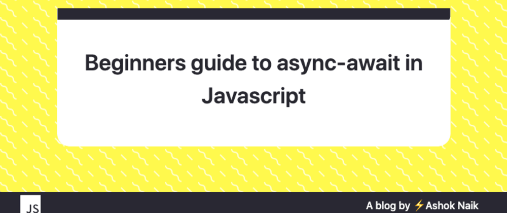 Cover image for Beginners guide to async-await in Javascript