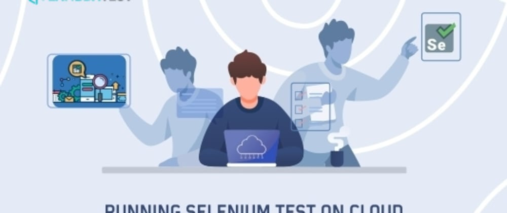 Cover image for All You Need To Know For Selenium Testing On The Cloud