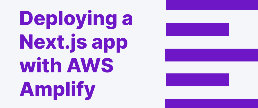 Cover image for Deploying a Next.js app with AWS Amplify