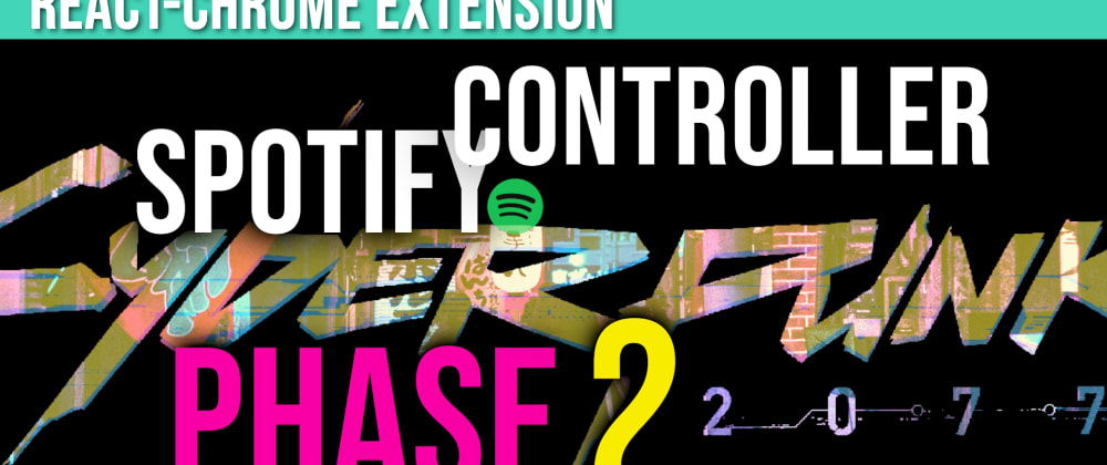 Cover image for Spotify Chrome Extension: Music Controller   Phase 2