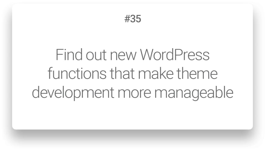 Find out new WordPress functions that make theme development more manageable