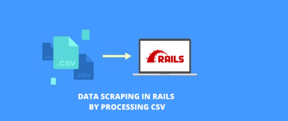 Cover image for Data Scraping in Rails by Processing CSV.