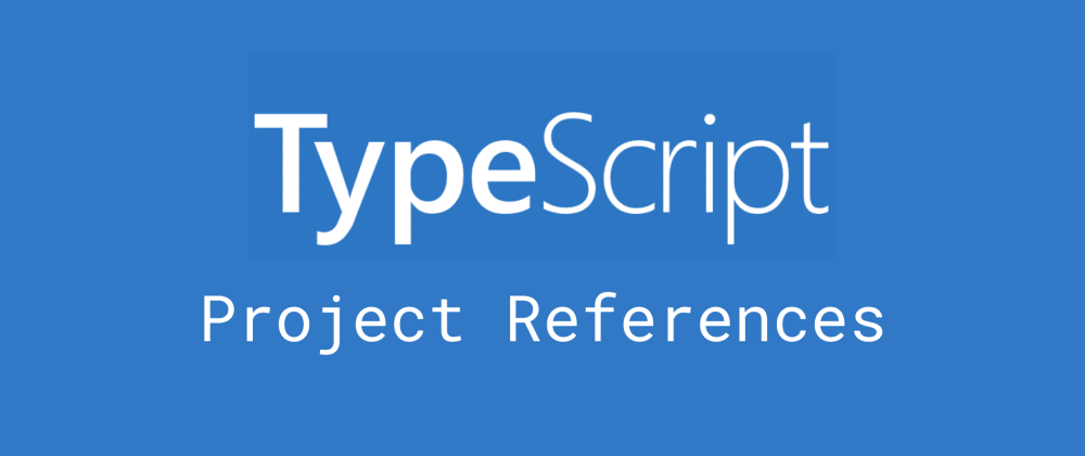 Cover image for Using TypeScript Project References to share common code