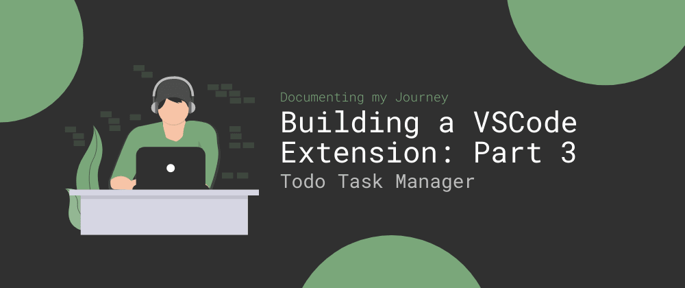 Cover image for Building a VSCode Extension: Part Three