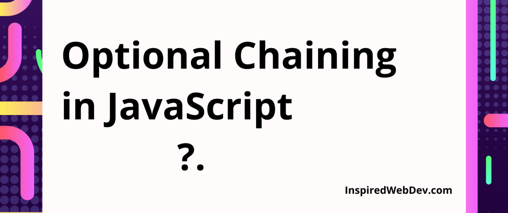 Cover image for What's new in JavaScript: Optional Chaining