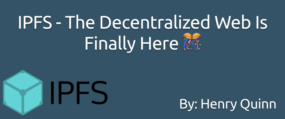 Cover image for IPFS - The Decentralized Web Is Finally Here
