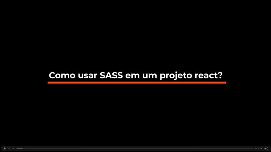 VideoSnippet; Como usar SASS no React
