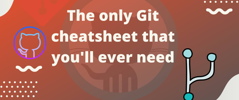 Cover image for The Only Git Cheat Sheet that you'll ever need - Trust me 😄