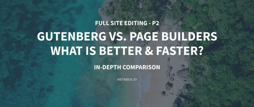 Cover image for Gutenberg vs. Page Builders - What is Better & Faster? In-depth Comparison