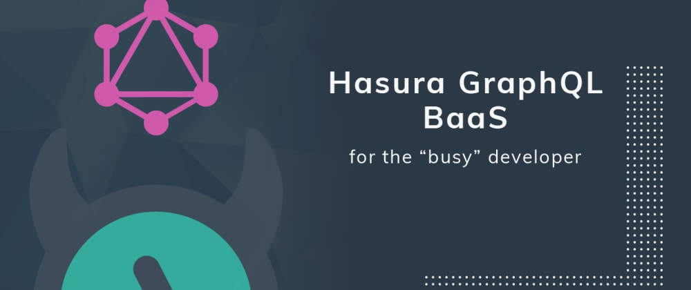 Cover image for Hasura GraphQL Baas for the busy developer