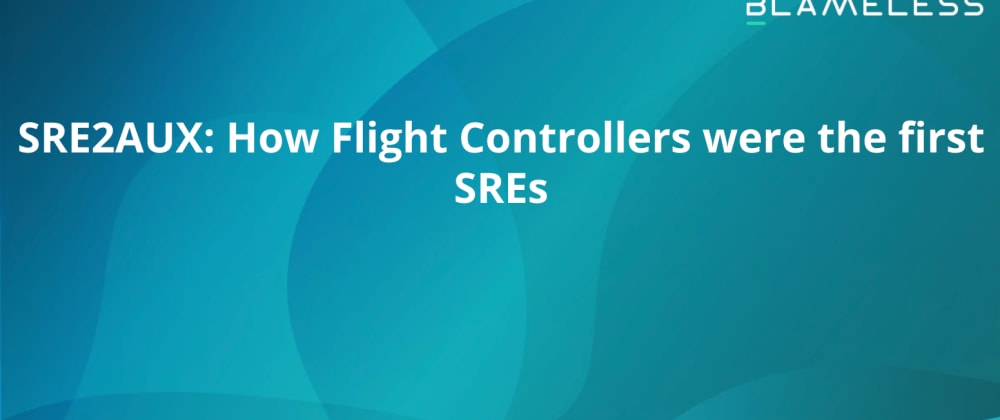 Cover image for SRE2AUX: How Flight Controllers were the first SREs