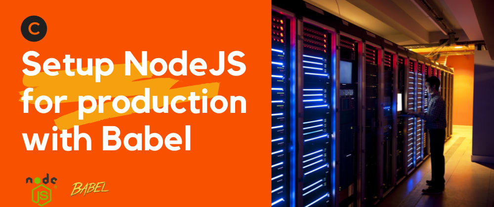 Cover image for Setup NodeJS for production with Babel
