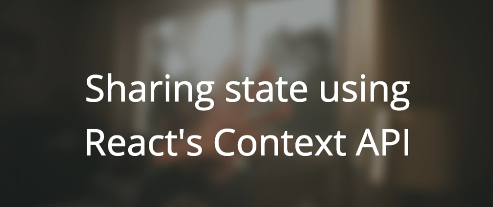 Cover image for Sharing state using React's Context API