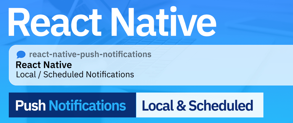 Cover image for How to perform Local Push Notifications on React Native without remote providers like Firebase or OneSignal