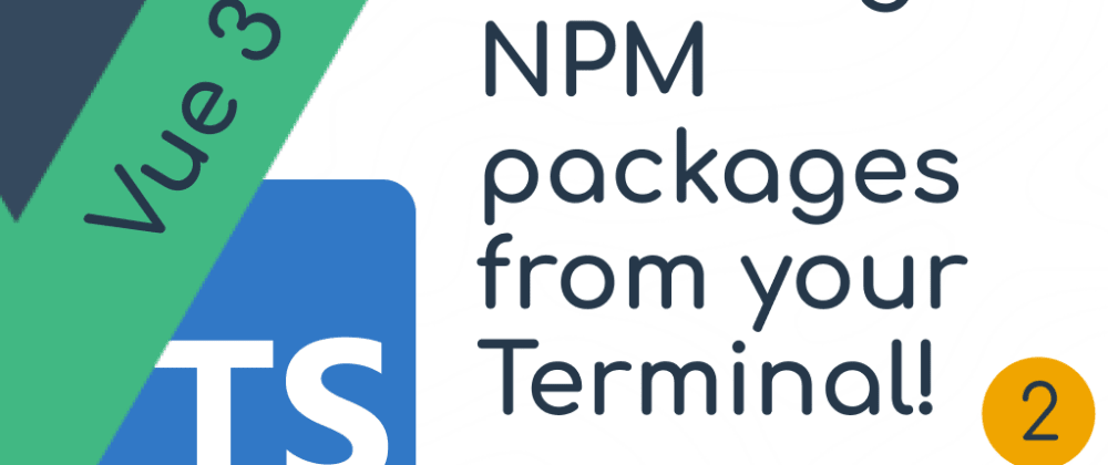Cover image for Generating NPM packages - Vue 3 typescript component framework part 2