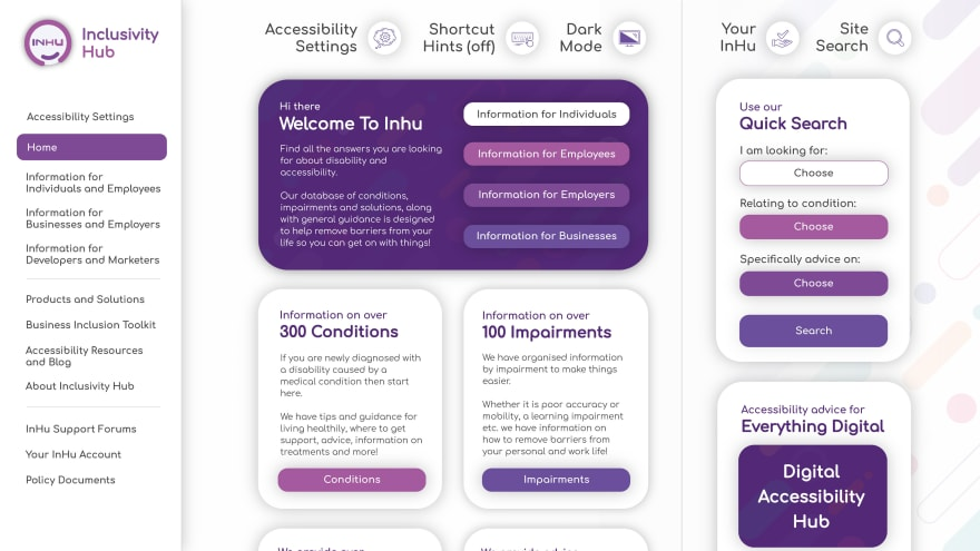 """InHu website, rounded corners on information sections and a purple, pink and white colour scheme. Side navigation with the InHu logo at the top. At the top of the page there are 5 round buttons with icons inside. Those buttons are """"accessibility settings"""",""""Keyboard shortcut hints(off)"""", """"Dark mode"""", """"your InHu"""" and """"site search"""". For the main content there is a larger column to the left and a smaller column to the right as an aside. There is a large purple box at the top of the left column with 4 buttons to guide people to relevant information depending on whether they are an individual, employee, employer or business. In the aside there is a quick search box and below that there is a section dedicated to the """"digital accessibility hub"""", a space for digital marketers and software / website developers. Finally as a background to the aside there is a very faint set of lines and circles at 45 degrees that mirrors the company branding"""