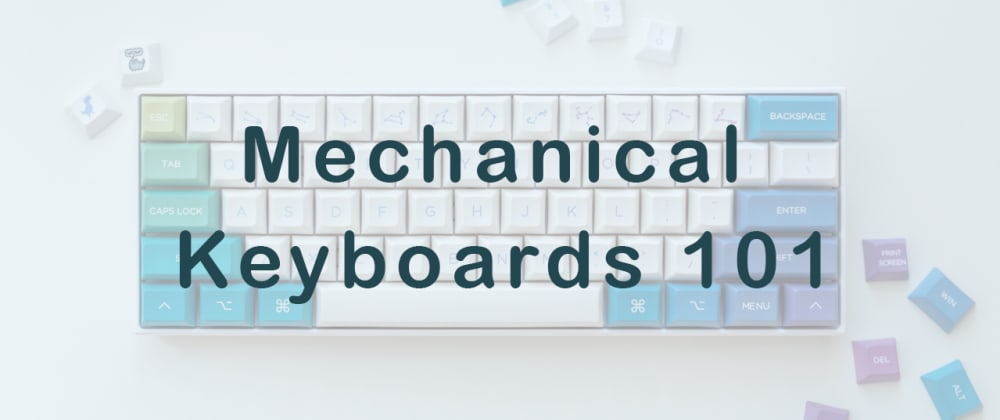Cover image for Mech Keebs 101 - How to get started!