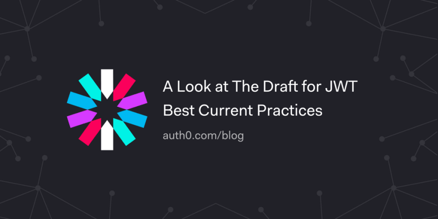 A Look at The Draft for JWT Best Current Practices