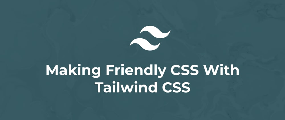 Cover image for Making Friendly CSS With Tailwind CSS