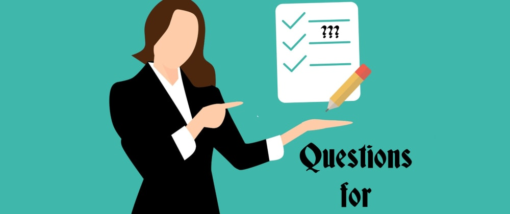 Cover image for Questions for interviewers from a developer ?