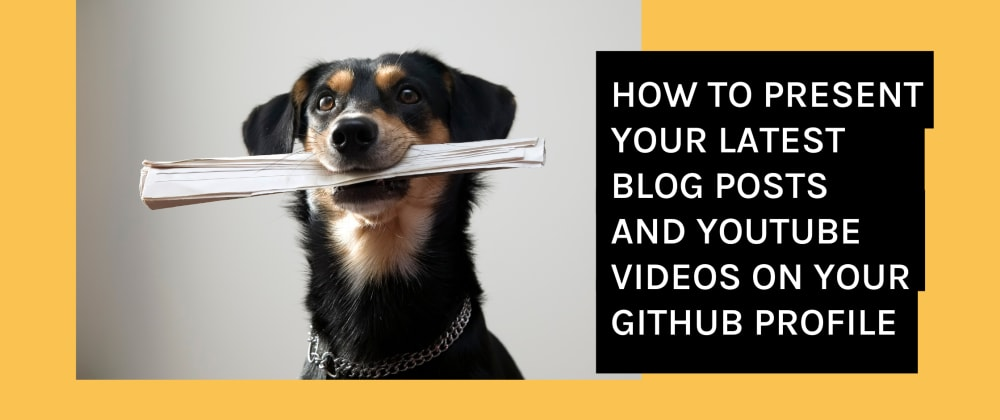 Cover image for How to present your latest blog posts and YouTube videos on your GitHub profile