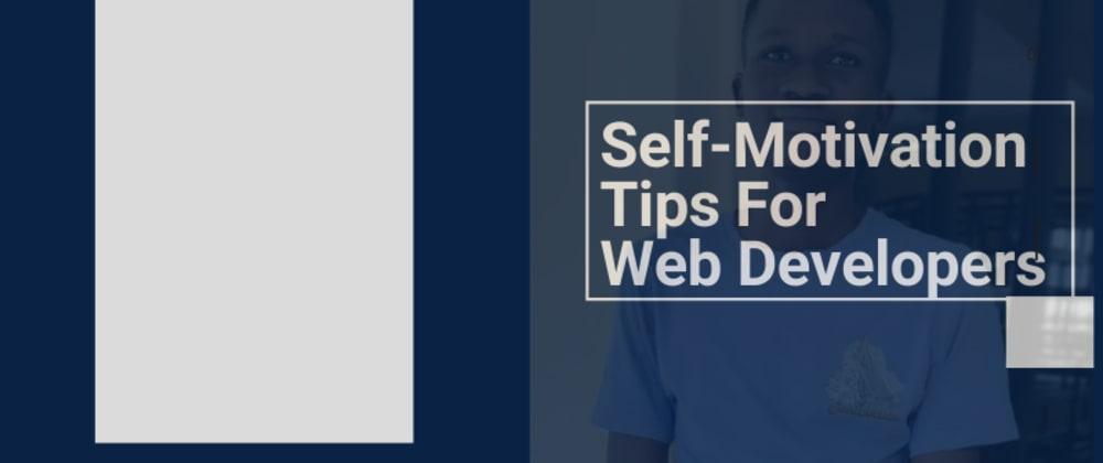 Cover image for Self-Motivation Tips For Web Developers