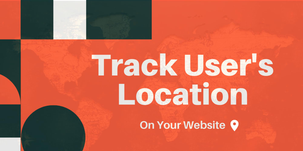 Track User's Location On Your Website