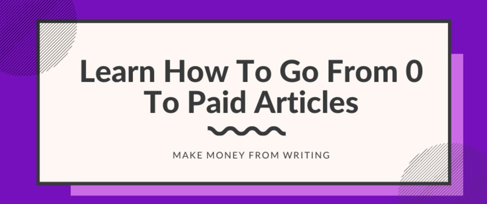 Learn How To Go From 0 To Paid Articles