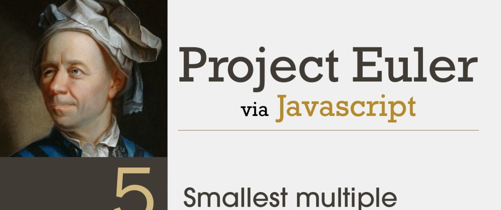 Cover image for  Project Euler Problem 5 Solved with Javascript