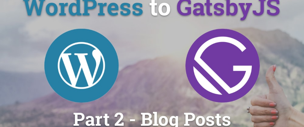 Cover image for Migrating WordPress to GatsbyJS - Blog Posts