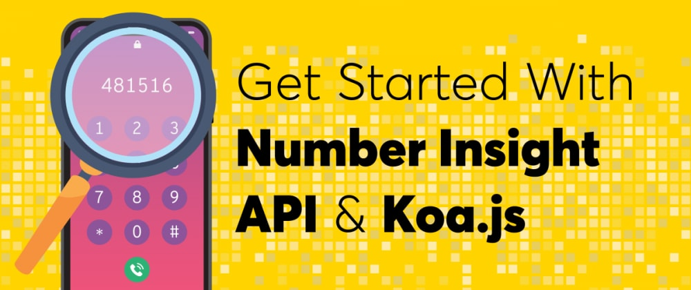 Cover image for Getting started with Nexmo's Number Insight APIs on Koa.js