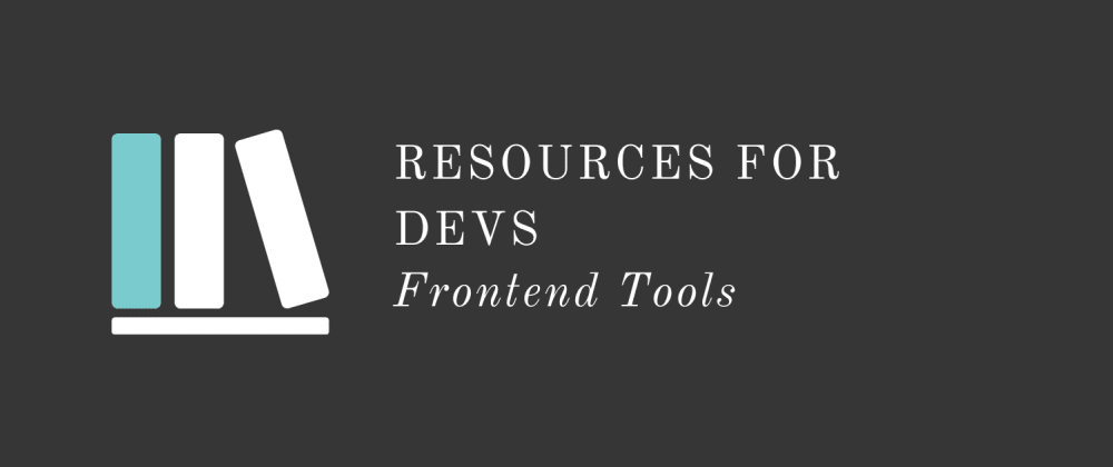 Cover image for Resources for Devs: Frontend Tools