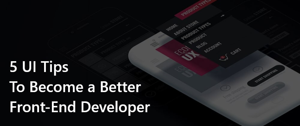 Cover Image for 5 UI Tips to Become a Better Front End Developer