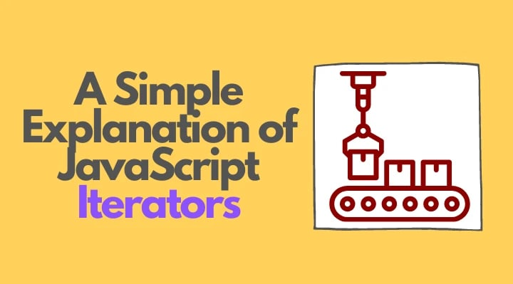 A Simple Explanation of JavaScript Iterators