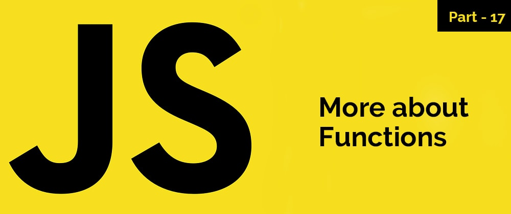Cover image for More About Functions – JavaScript Series – Part 17