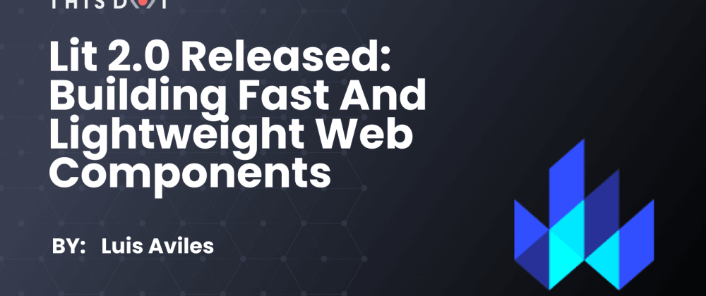 Cover image for Lit 2.0 Released: Building Fast and Lightweight Web Components