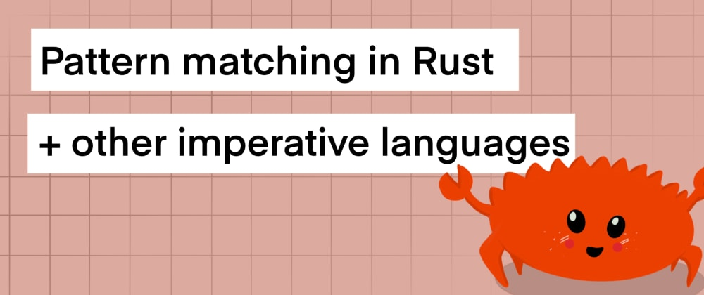 Cover image for Pattern matching in Rust and other imperative languages