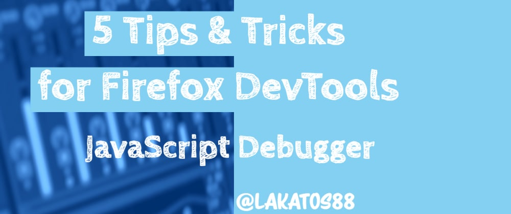 Cover image for 5 Tips and Tricks for Firefox DevTools - JavaScript Debugger