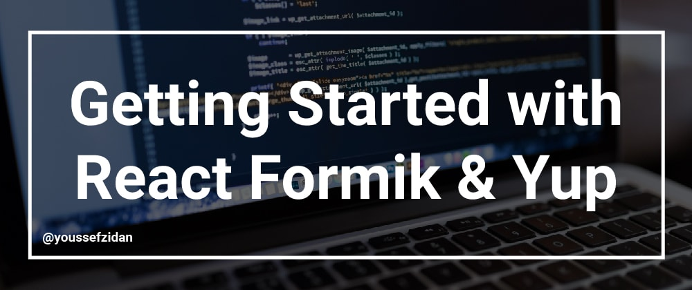 Cover image for Getting Started with React Formik & Yup