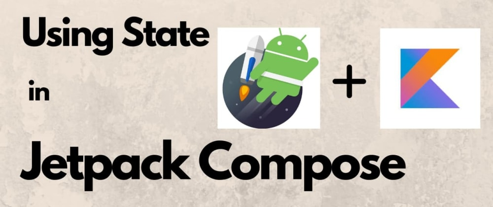 Cover image for Using State in Jetpack Compose