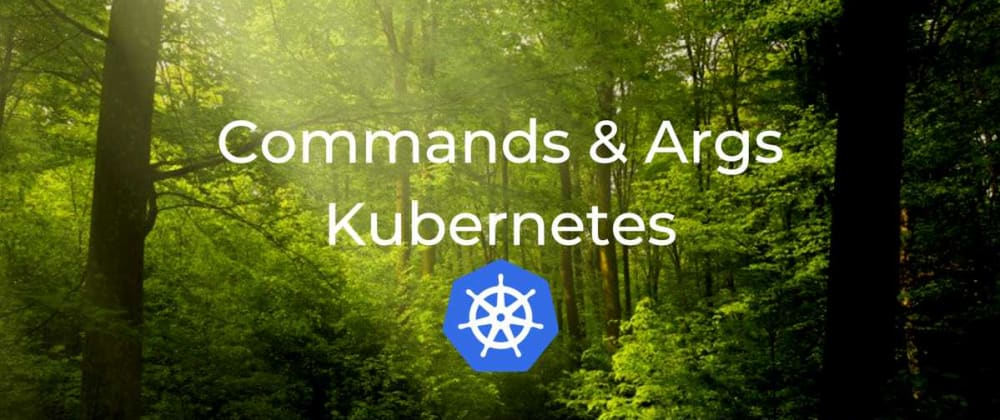 Cover image for A closer look at commands and args in Kubernetes Pods