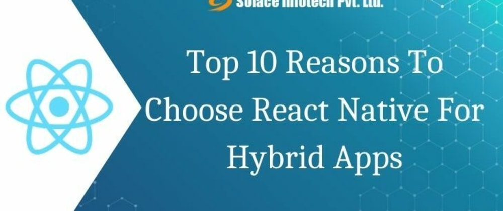 Cover image for Top 10 Reasons To Choose React Native For Hybrid Apps