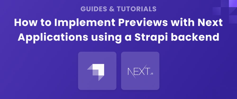 Cover image for How to Implement Previews with Next Applications using a Strapi backend