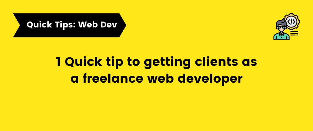 Cover image for 1 Quick tip to getting clients as a freelance web developer