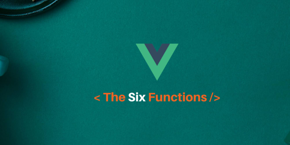 The Six Functions That Will Ace Your VueJs Projects