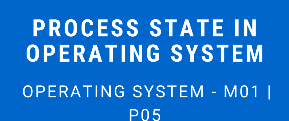 Cover image for Process State in Operating System | Operating System - M01 P05